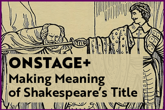 Making Meaning of Shakespeare's Title