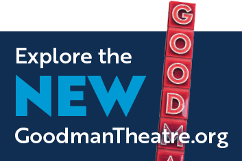 Explore the New GoodmanTheatre.org